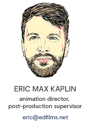 Eric Max Kaplin, e.d. films' Animation Director, Post-Production Supervisor